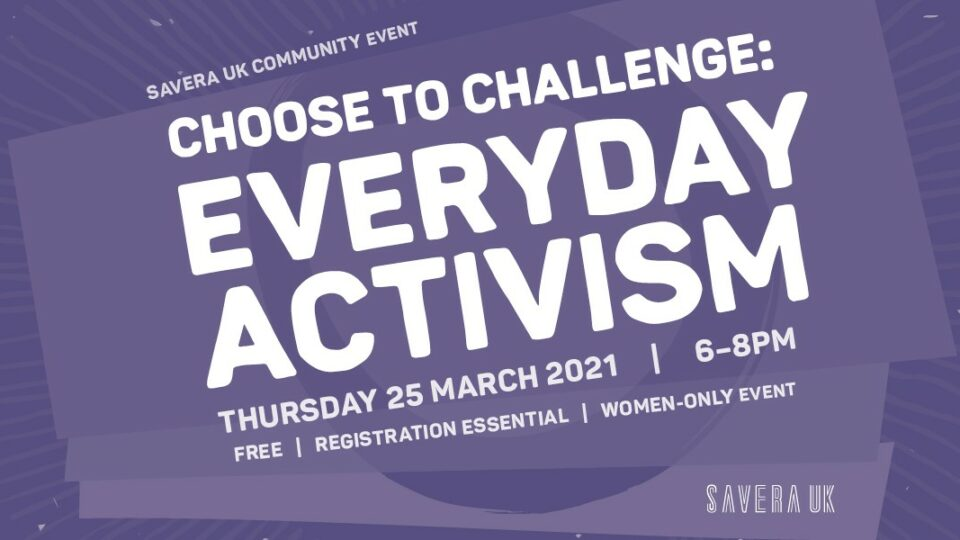 Savera UK Community Event | Choose to Challenge: Everyday Activism